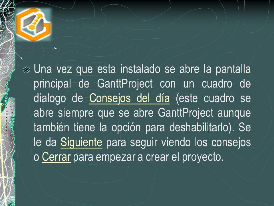 Una vez que esta instalado se abre la pantalla principal de GanttProject con un cuadro de dialogo de Consejos del día (este cuadro se abre siempre que