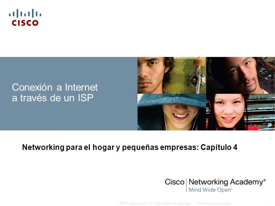 Información pública de Cisco1© 2007 Cisco Systems, Inc. Todos los derechos reservados. Conexión a Internet a través de un ISP Networking para el hogar