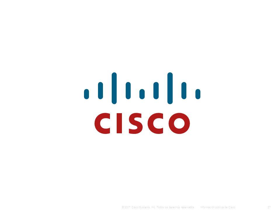 27Información pública de Cisco© 2007 Cisco Systems, Inc. Todos los derechos reservados.