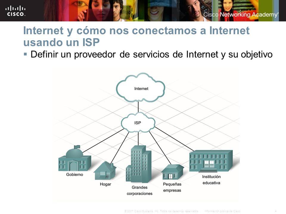 4Información pública de Cisco© 2007 Cisco Systems, Inc. Todos los derechos reservados. Internet y cómo nos conectamos a Internet usando un ISP Definir