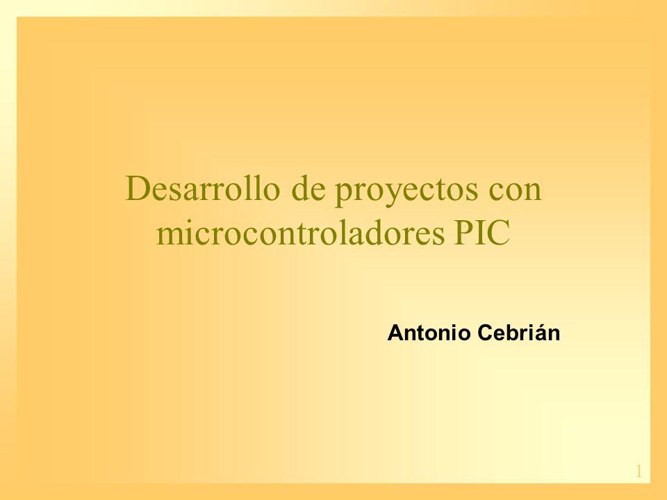 1 Desarrollo de proyectos con microcontroladores PIC Antonio Cebrián