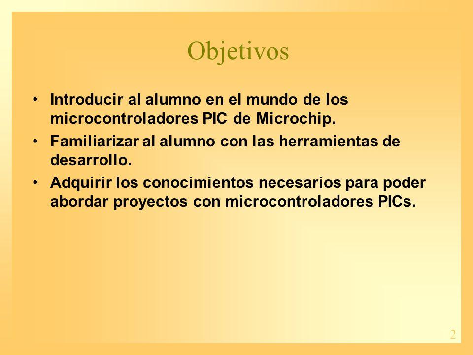 2 Objetivos Introducir al alumno en el mundo de los microcontroladores PIC de Microchip. Familiarizar al alumno con las herramientas de desarrollo. Ad