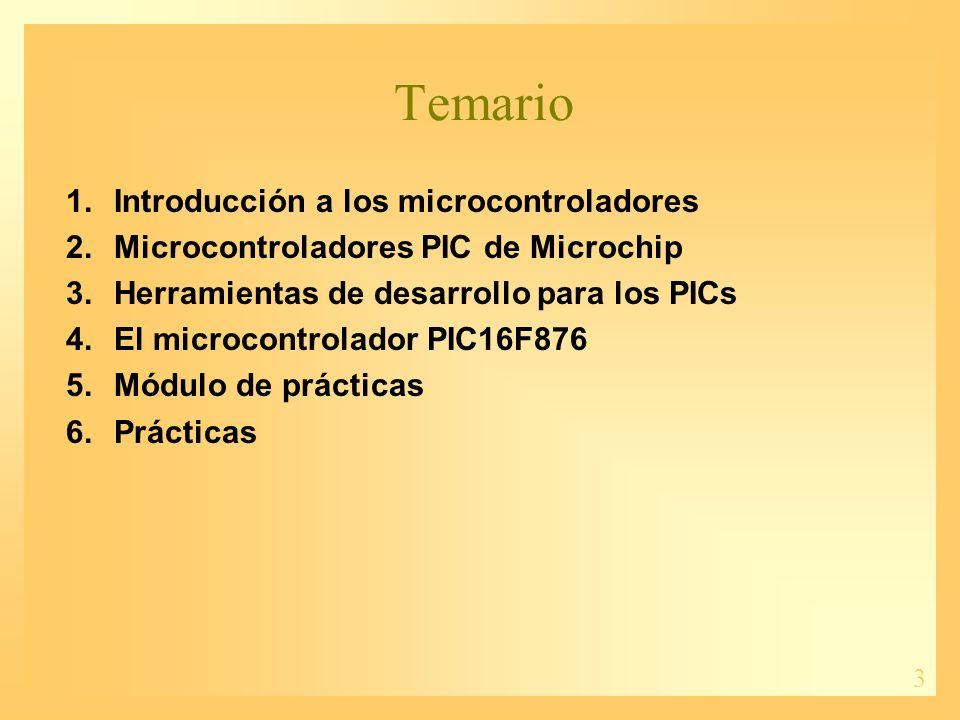 3 Temario 1.Introducción a los microcontroladores 2.Microcontroladores PIC de Microchip 3.Herramientas de desarrollo para los PICs 4.El microcontrolad