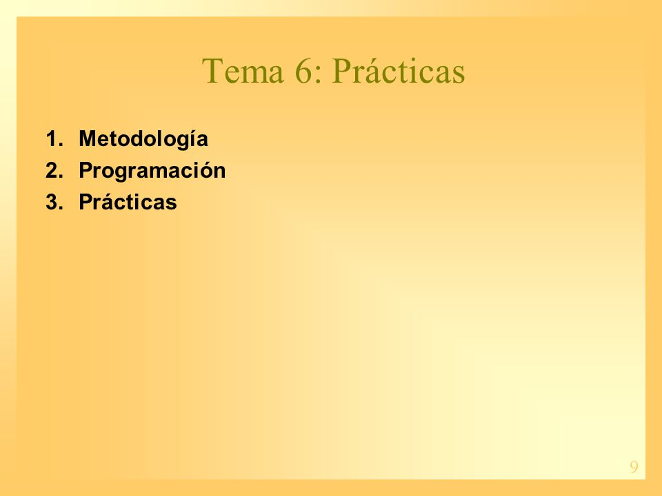 9 Tema 6: Prácticas 1.Metodología 2.Programación 3.Prácticas