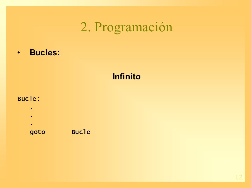 12 2. Programación Bucles: Infinito Bucle:. goto Bucle