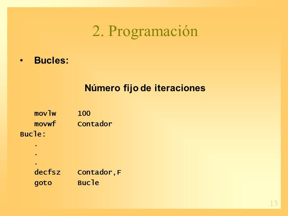 13 2. Programación Bucles: Número fijo de iteraciones movlw100 movwfContador Bucle:.