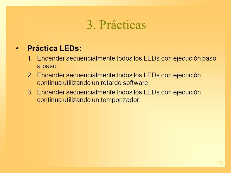 19 3. Prácticas Práctica LEDs: 1.Encender secuencialmente todos los LEDs con ejecución paso a paso.