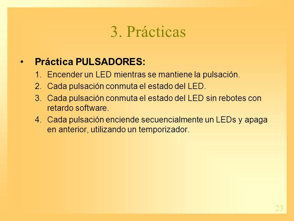 23 3. Prácticas Práctica PULSADORES: 1.Encender un LED mientras se mantiene la pulsación.