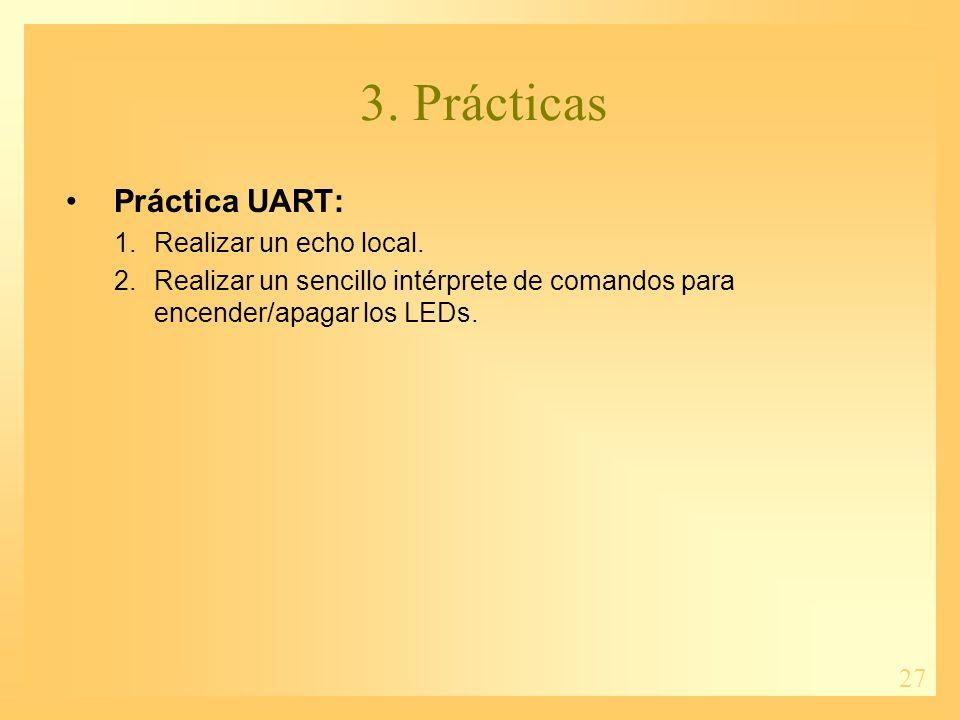 27 3. Prácticas Práctica UART: 1.Realizar un echo local.