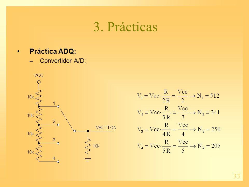 33 3. Prácticas Práctica ADQ: –Convertidor A/D: