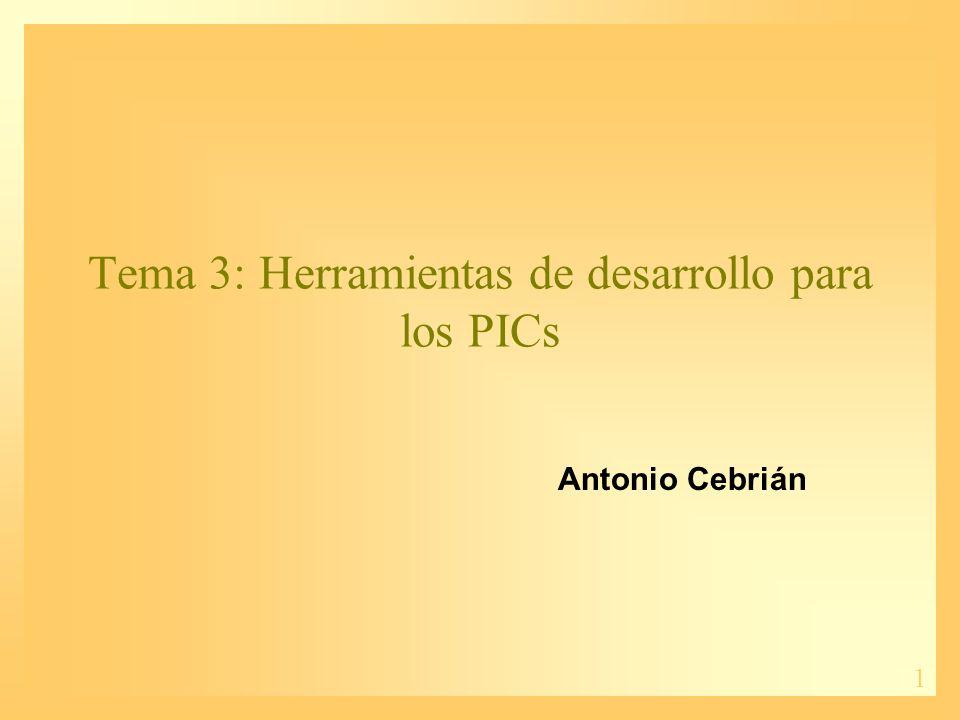 1 Tema 3: Herramientas de desarrollo para los PICs Antonio Cebrián