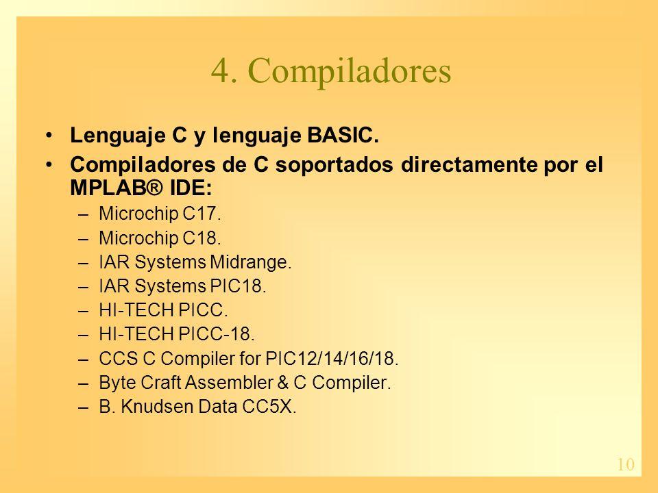10 4. Compiladores Lenguaje C y lenguaje BASIC. Compiladores de C soportados directamente por el MPLAB® IDE: –Microchip C17. –Microchip C18. –IAR Syst