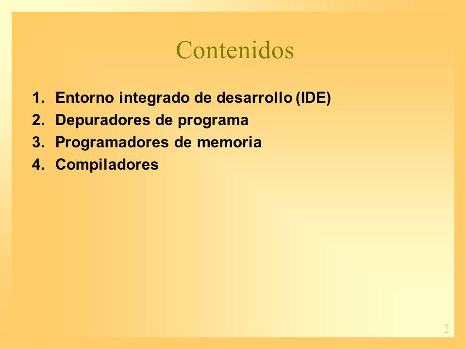 2 Contenidos 1.Entorno integrado de desarrollo (IDE) 2.Depuradores de programa 3.Programadores de memoria 4.Compiladores