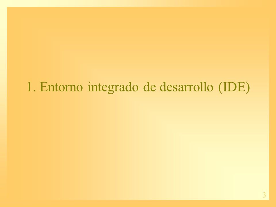 3 1. Entorno integrado de desarrollo (IDE)