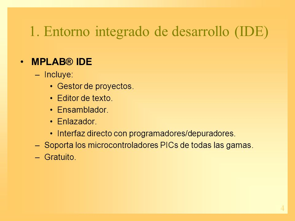4 MPLAB® IDE –Incluye: Gestor de proyectos. Editor de texto. Ensamblador. Enlazador. Interfaz directo con programadores/depuradores. –Soporta los micr