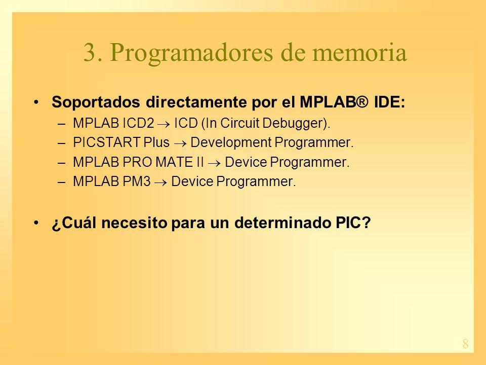 8 Soportados directamente por el MPLAB® IDE: –MPLAB ICD2 ICD (In Circuit Debugger). –PICSTART Plus Development Programmer. –MPLAB PRO MATE II Device P
