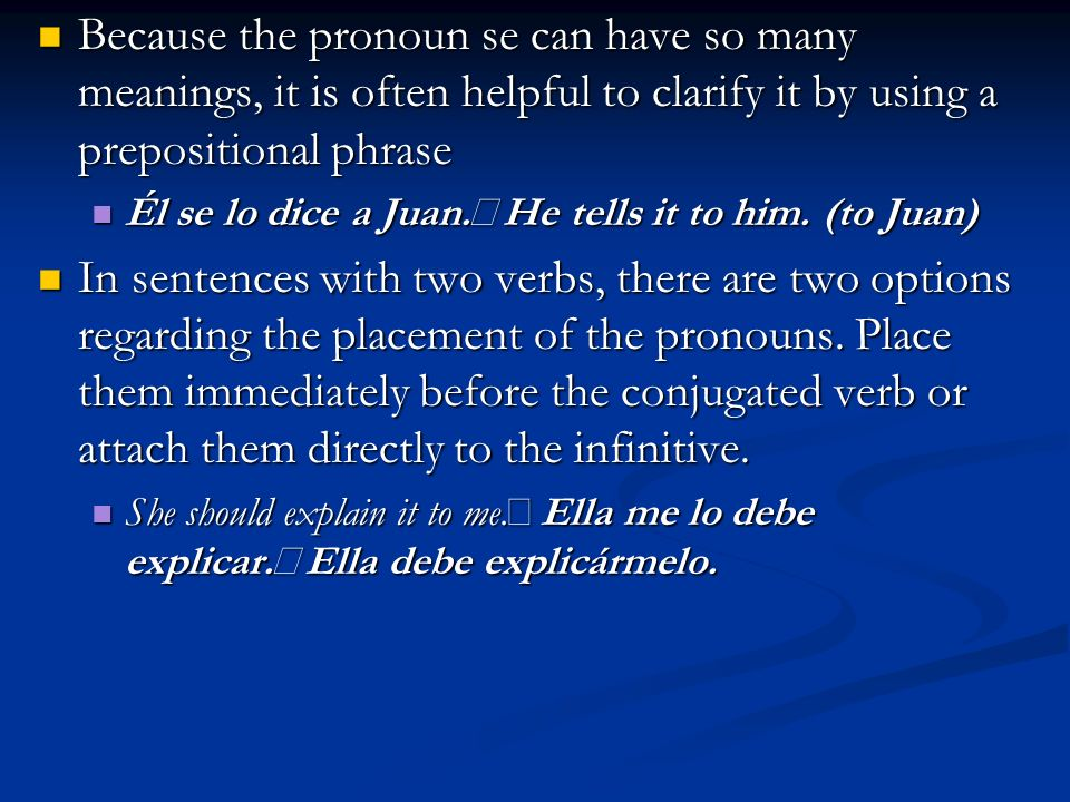 Because the pronoun se can have so many meanings, it is often helpful to clarify it by using a prepositional phrase Because the pronoun se can have so