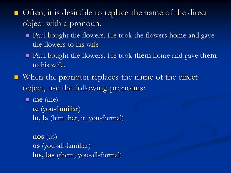 In an affirmative statement with one verb, the direct object pronoun comes immediately before the conjugated verb.