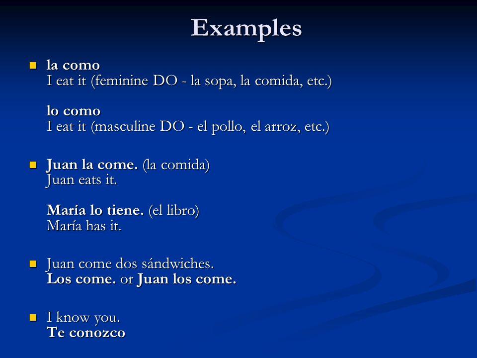 Examples la como I eat it (feminine DO - la sopa, la comida, etc.) lo como I eat it (masculine DO - el pollo, el arroz, etc.) la como I eat it (femini