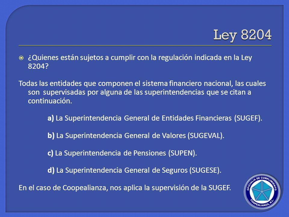 ¿Quienes están sujetos a cumplir con la regulación indicada en la Ley 8204? Todas las entidades que componen el sistema financiero nacional, las cuale