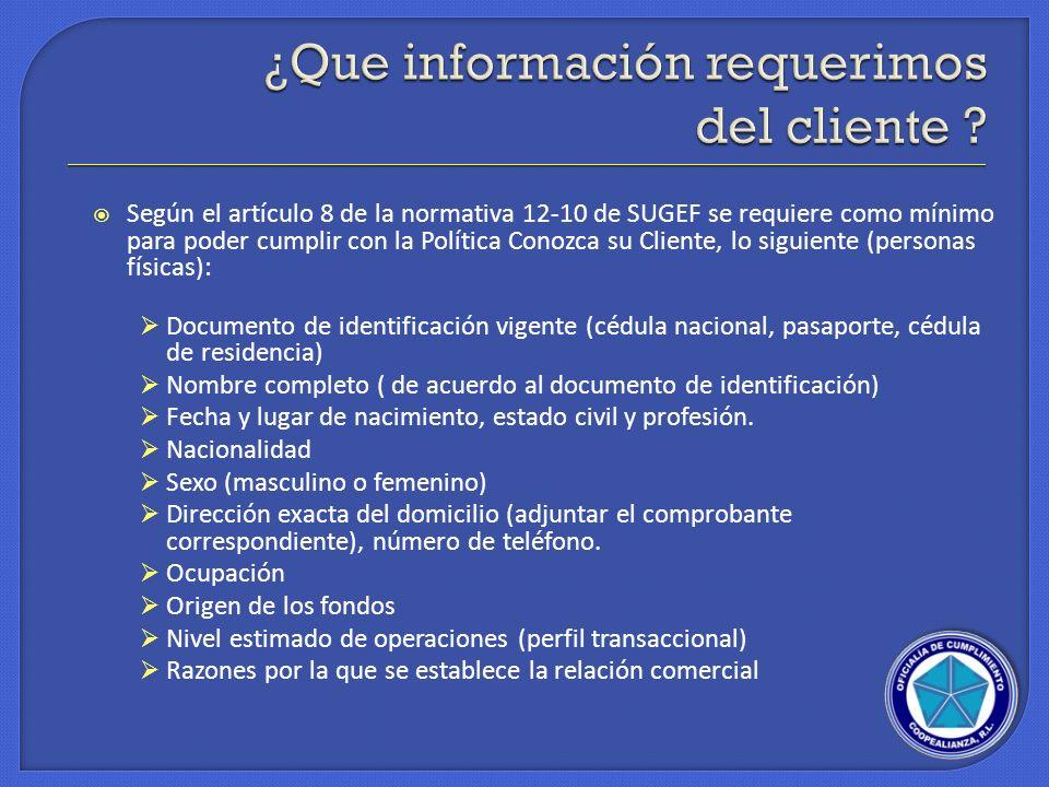 Según el artículo 8 de la normativa 12-10 de SUGEF se requiere como mínimo para poder cumplir con la Política Conozca su Cliente, lo siguiente (person