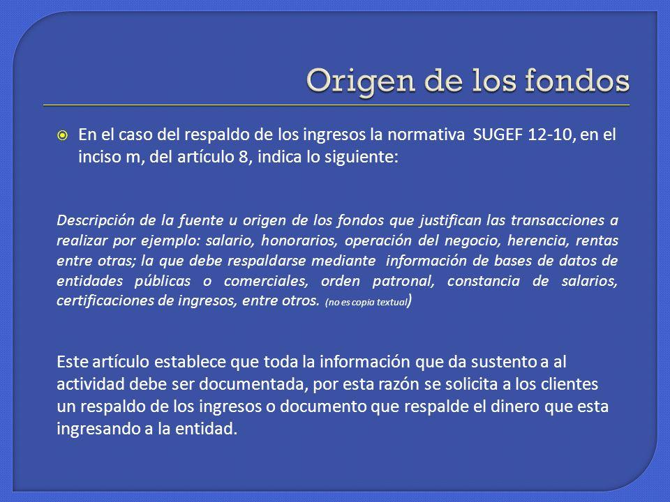 En el caso del respaldo de los ingresos la normativa SUGEF 12-10, en el inciso m, del artículo 8, indica lo siguiente: Descripción de la fuente u orig