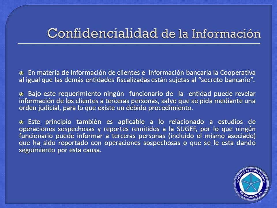 En materia de información de clientes e información bancaria la Cooperativa al igual que las demás entidades fiscalizadas están sujetas al secreto ban
