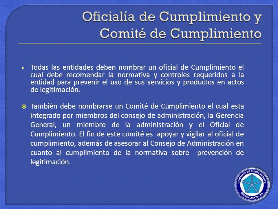 Todas las entidades deben nombrar un oficial de Cumplimiento el cual debe recomendar la normativa y controles requeridos a la entidad para prevenir el