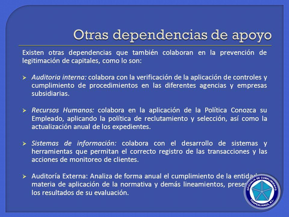 Existen otras dependencias que también colaboran en la prevención de legitimación de capitales, como lo son: Auditoria interna: colabora con la verifi