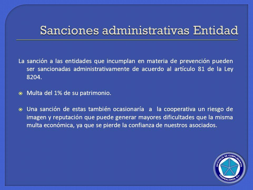 La sanción a las entidades que incumplan en materia de prevención pueden ser sancionadas administrativamente de acuerdo al artículo 81 de la Ley 8204.