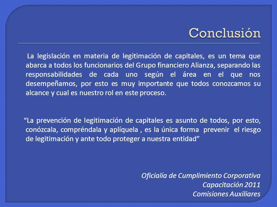 La legislación en materia de legitimación de capitales, es un tema que abarca a todos los funcionarios del Grupo financiero Alianza, separando las res