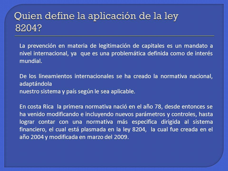 La prevención en materia de legitimación de capitales es un mandato a nivel internacional, ya que es una problemática definida como de interés mundial
