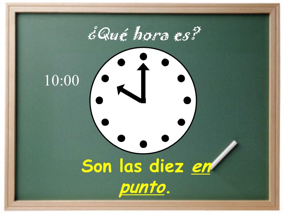 Son las diez en punto. ¿Qué hora es? 10:00