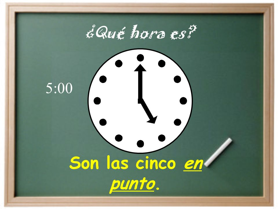 Son las cinco en punto. ¿Qué hora es? 5:00