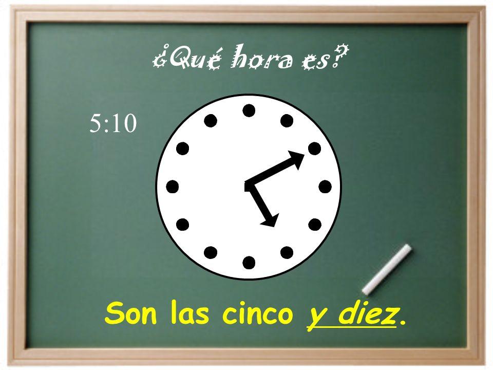 Son las cinco y diez. ¿Qué hora es? 5:10