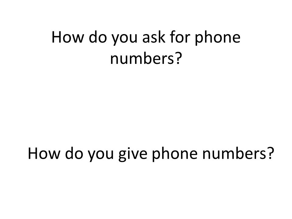 How do you ask for phone numbers? How do you give phone numbers?