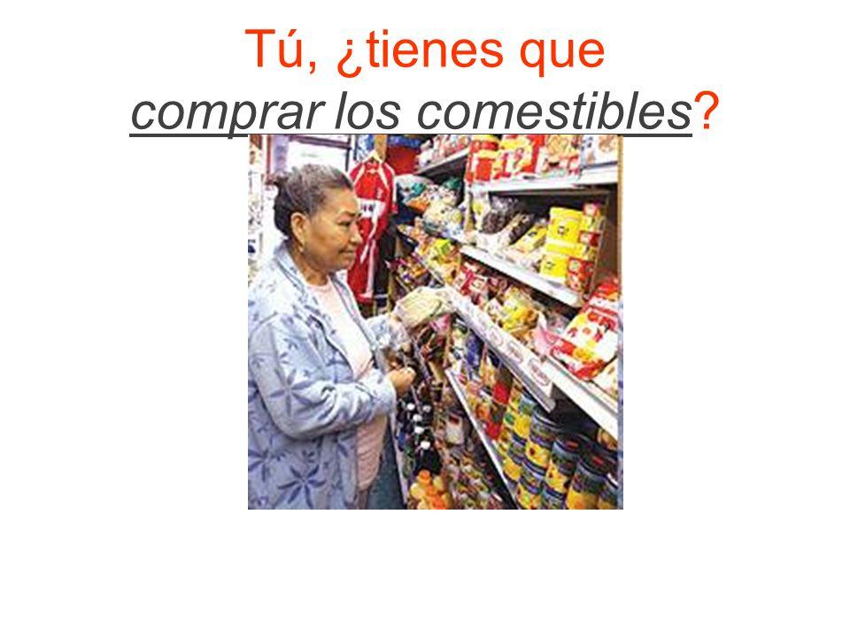 Tú, ¿tienes que comprar los comestibles