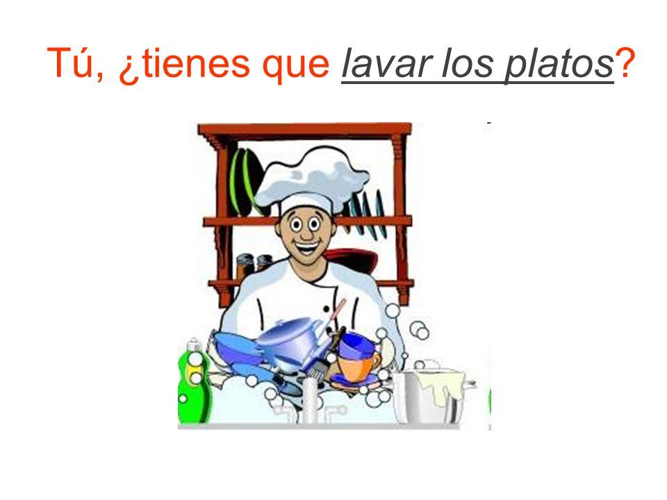 Tú, ¿tienes que lavar los platos