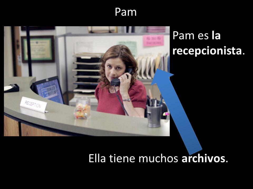 Pam es la recepcionista. Ella tiene muchos archivos. Pam