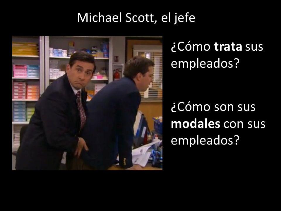 ¿Cómo son sus modales con sus empleados ¿Cómo trata sus empleados Michael Scott, el jefe