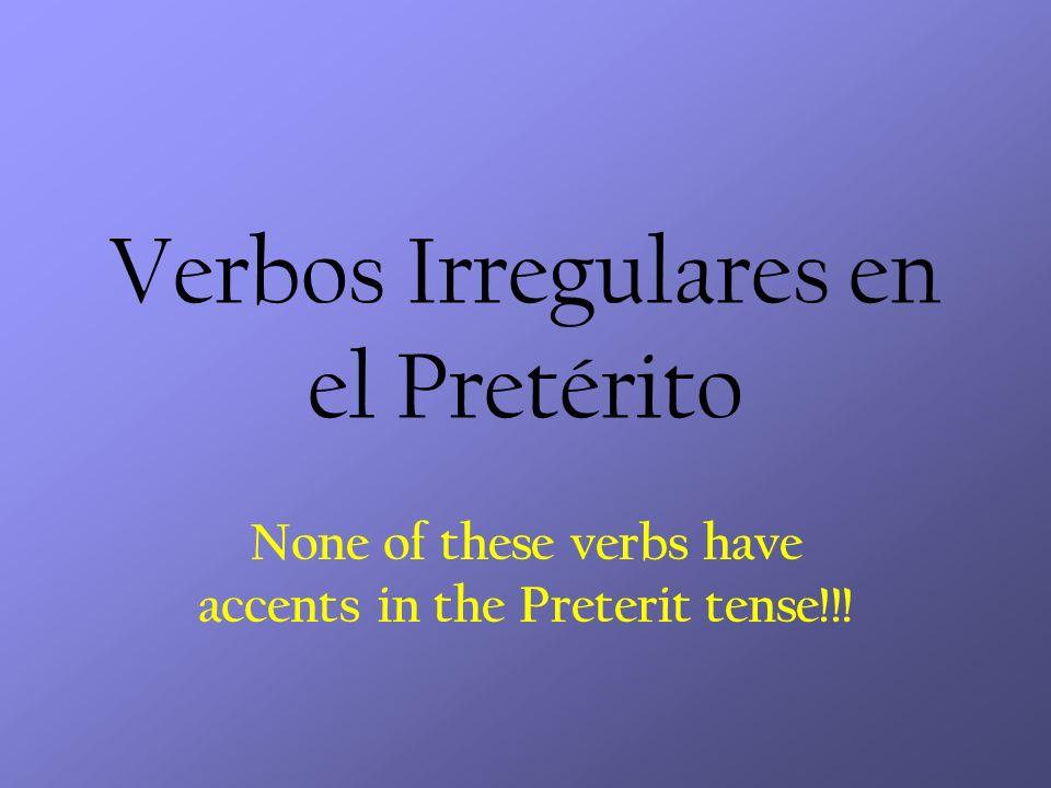 Verbos Irregulares en el Pretérito None of these verbs have accents in the Preterit tense!!!
