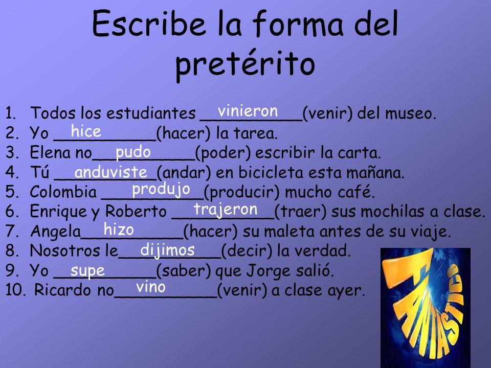 Escribe la forma del pretérito 1.Todos los estudiantes __________(venir) del museo. 2.Yo __________(hacer) la tarea. 3.Elena no__________(poder) escri
