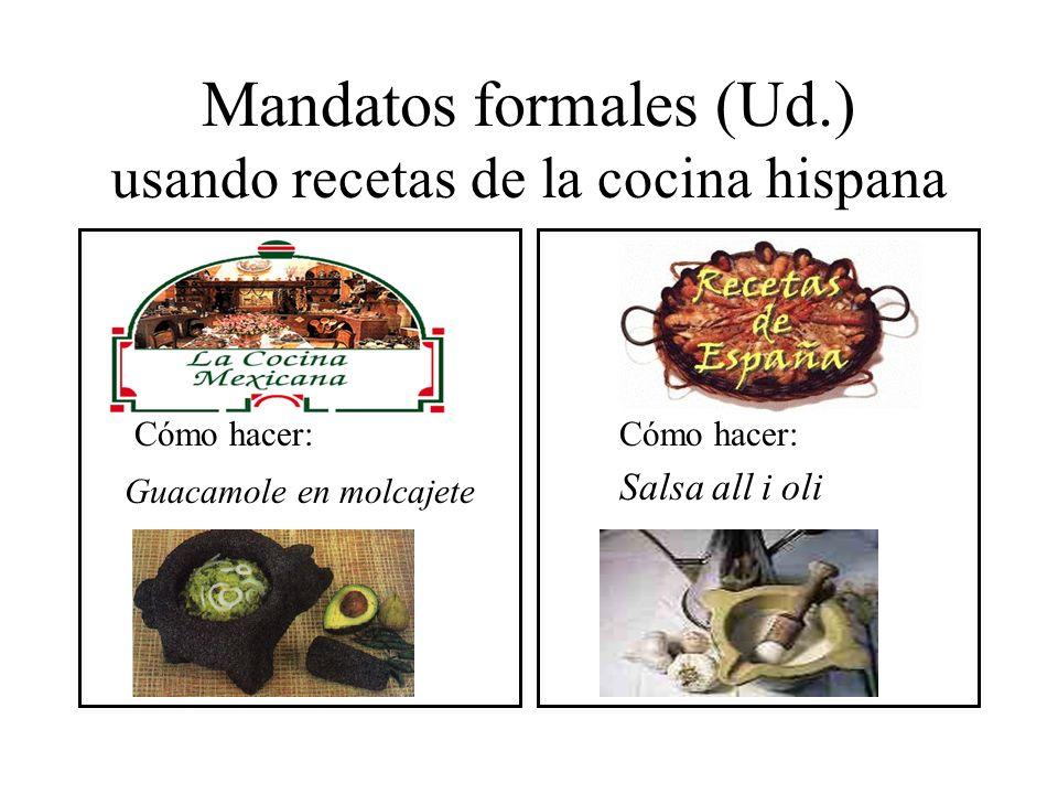Mandatos formales (Ud.) usando recetas de la cocina hispana Cómo hacer: Guacamole en molcajete Cómo hacer: Salsa all i oli