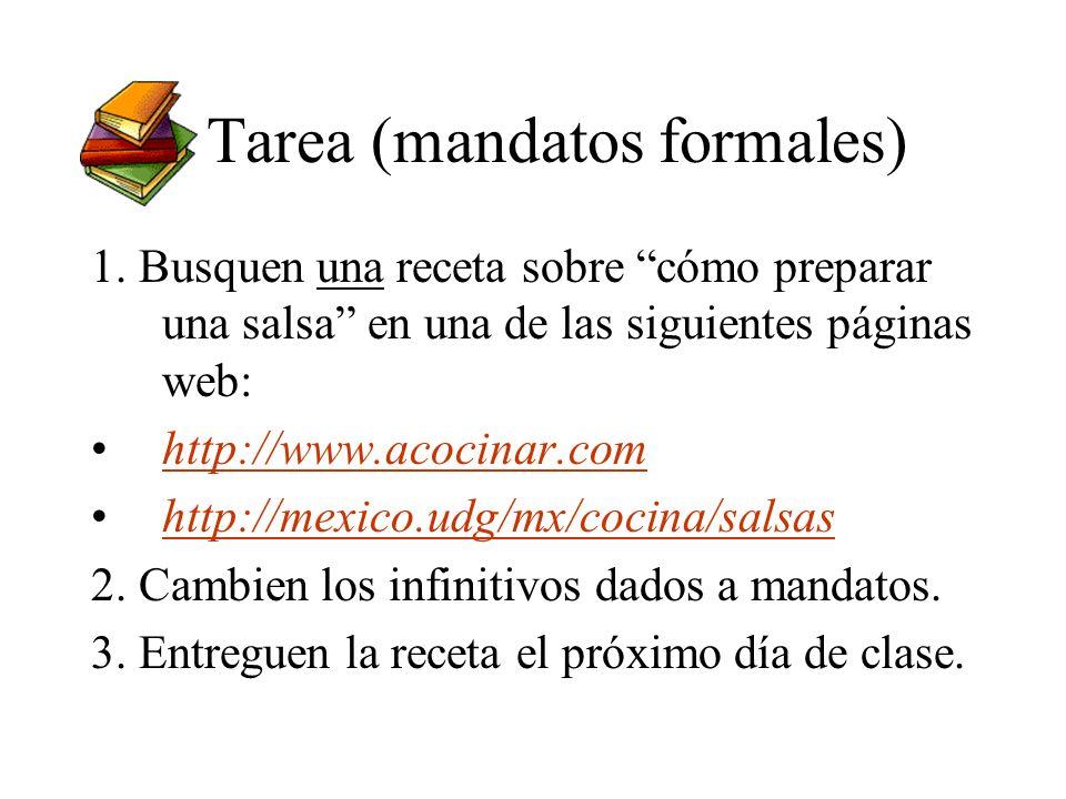 Tarea (mandatos formales) 1. Busquen una receta sobre cómo preparar una salsa en una de las siguientes páginas web: http://www.acocinar.com http://mex