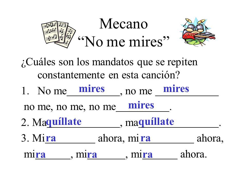 Mecano No me mires ¿Cuáles son los mandatos que se repiten constantemente en esta canción.