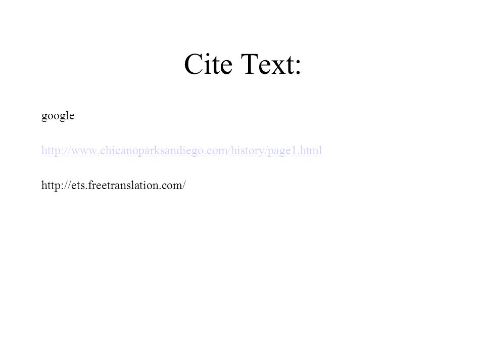 Cite Text: google http://www.chicanoparksandiego.com/history/page1.html http://ets.freetranslation.com/
