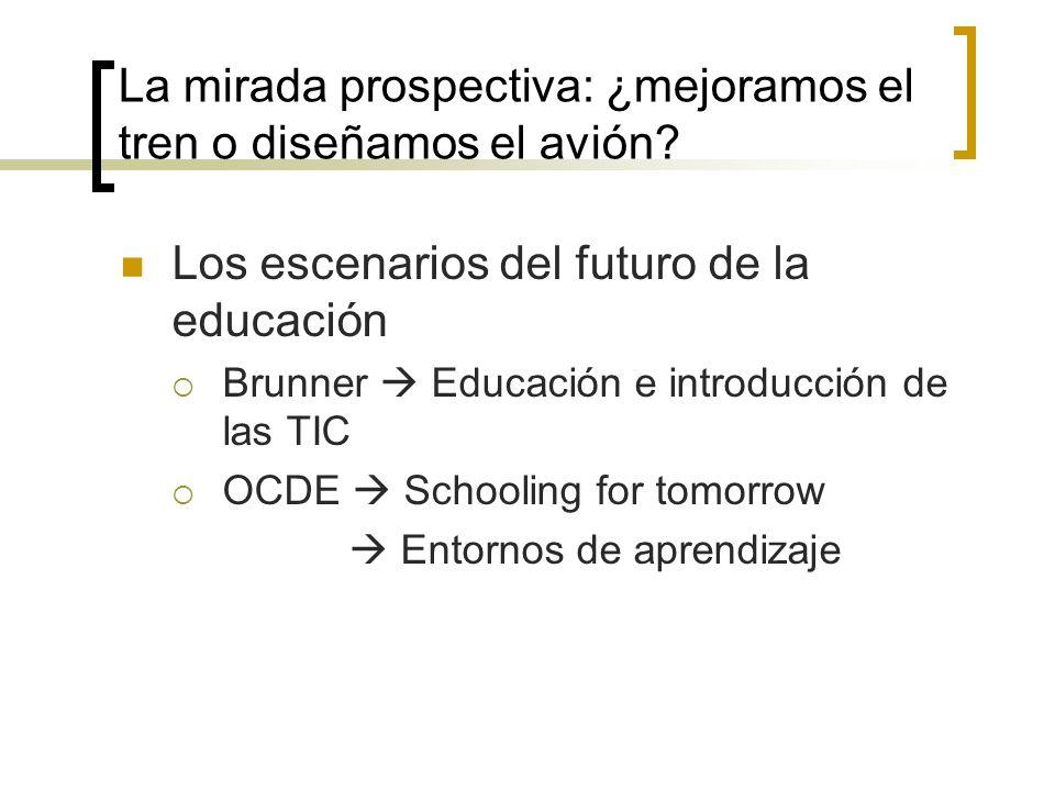 La mirada prospectiva: ¿mejoramos el tren o diseñamos el avión? Los escenarios del futuro de la educación Brunner Educación e introducción de las TIC