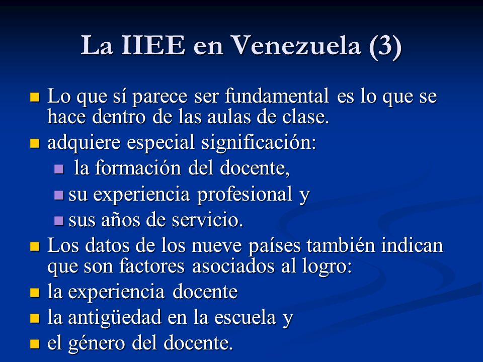 La IIEE en Venezuela (4) El estudio indica que: El estudio indica que: los profesores más experimentados tienen determinadas actitudes y forma de llevar las aulas que hacen que sus alumnos obtengan mejor rendimiento que los no experimentados.