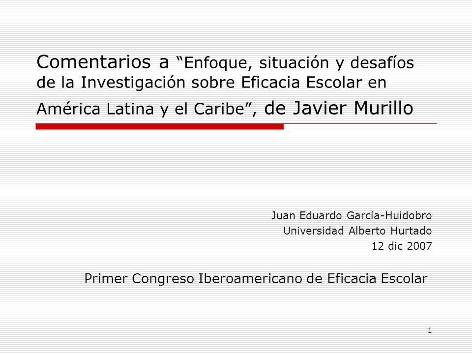 1 Comentarios a Enfoque, situación y desafíos de la Investigación sobre Eficacia Escolar en América Latina y el Caribe, de Javier Murillo Juan Eduardo