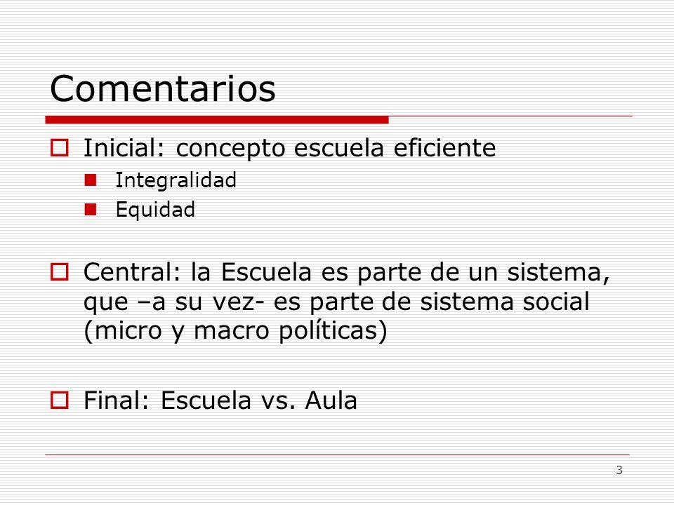 3 Comentarios Inicial: concepto escuela eficiente Integralidad Equidad Central: la Escuela es parte de un sistema, que –a su vez- es parte de sistema